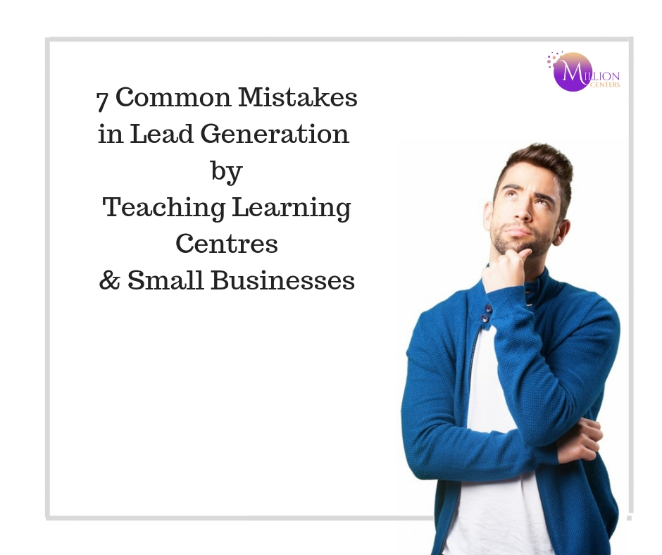 7 Common mistakes in lead generation by Learning & Teaching Centres and Businesses