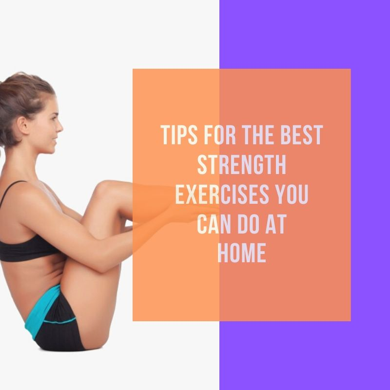 Tips for the Best Strength Exercises You Can Do at Home