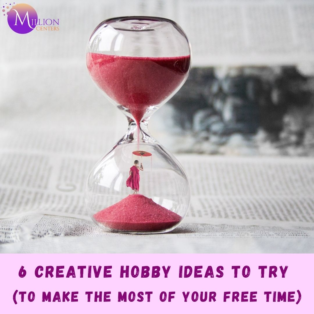 6 Creative Hobby Ideas to Try (To Make the Most of your Free Time)