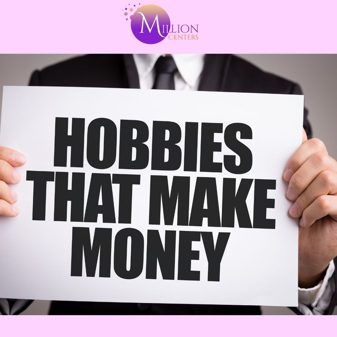 6 Money Making Hobbies that can help you turn your Passion into Profit
