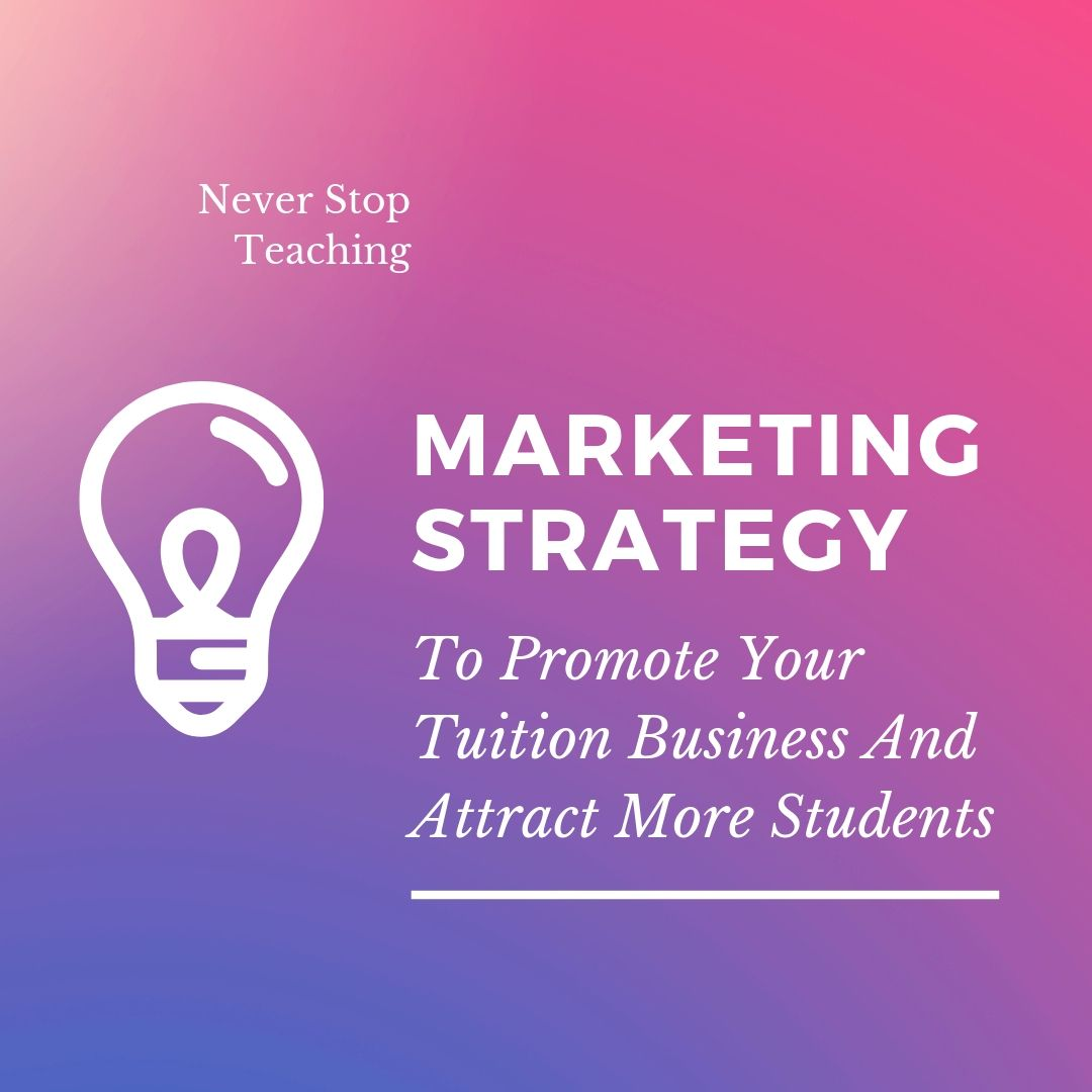 How to create a marketing strategy to promote your tuition business and attract more students